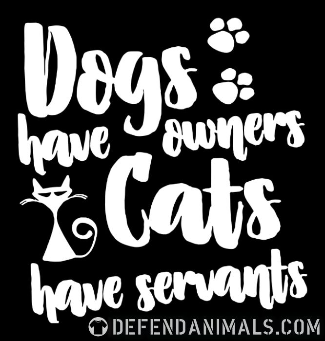Dogs have owners cats have servants  - Cats Lovers T-shirt