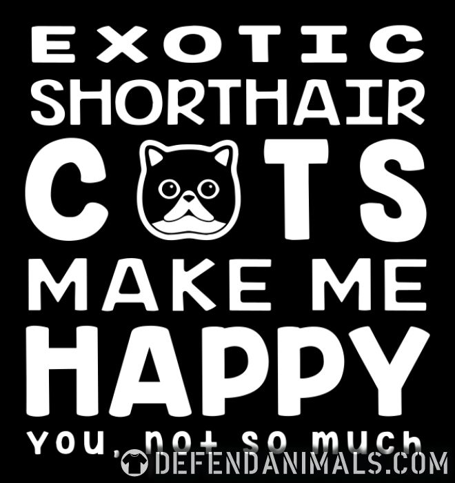 Exotic Shorthair cats make me happy. You, not so much. - Cat Breeds Women Organic T-shirt