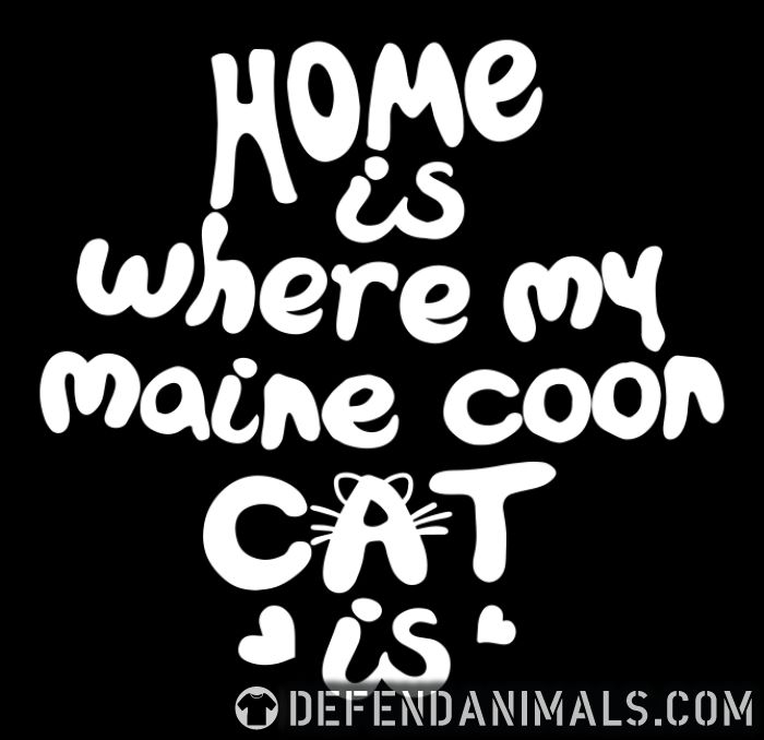 Home is where my maine coon cat is - Cat Breeds T-shirt