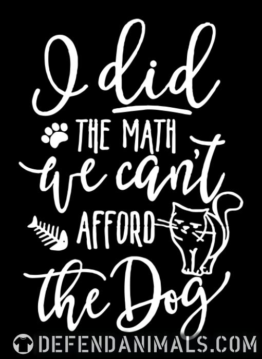 I did the math we can't afford the dog  - Cats Lovers Women Organic T-shirt