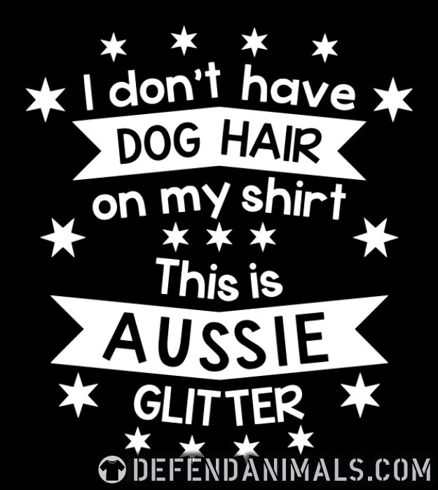 I don't have dog hair on my shirt. This is Aussi glitter. - Dog Breeds Women Organic T-shirt