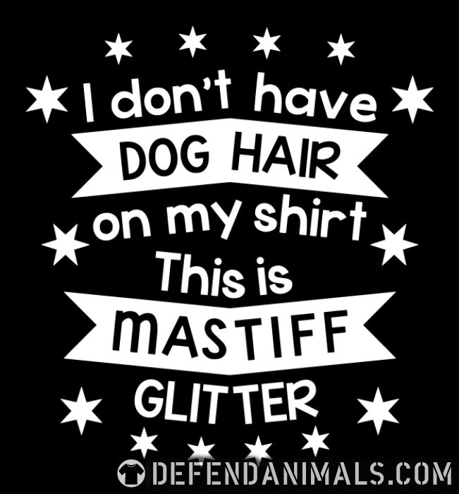I don't have dog hair on my shirt this is mastiff glitter - Dog Breeds Women Organic T-shirt