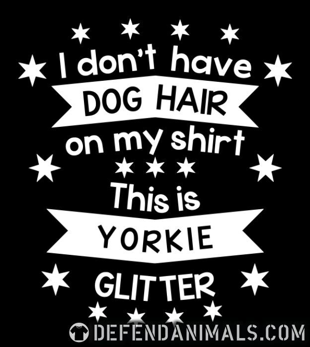 I don't have dog hair on my shirt this is yorkie glitter - Dog Breeds Women Organic T-shirt