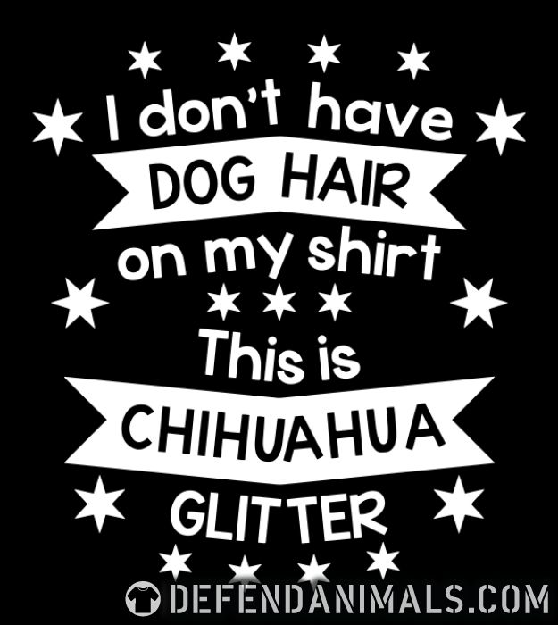 I don't have dog hair this is chihuahua glitter  - Dog Breeds Women Organic T-shirt