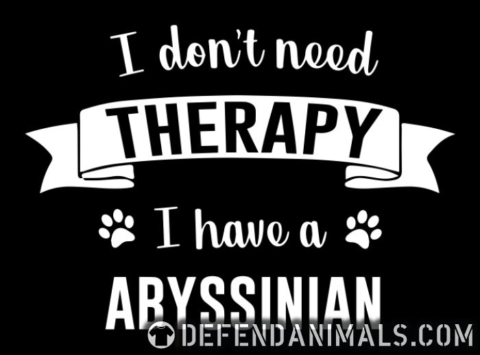 I don't need therapy I have a abyssinian - Cat Breeds T-shirt