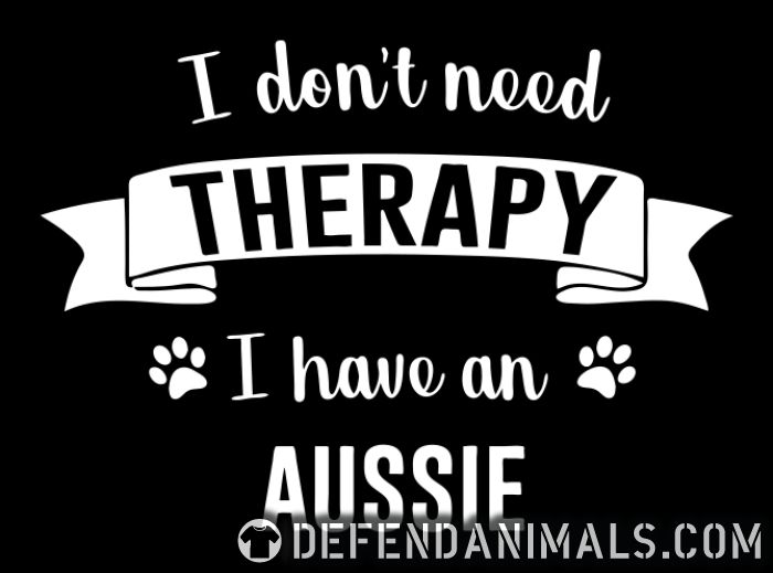 I don't need Therapy I have a aussie - Dog Breeds Women Organic T-shirt