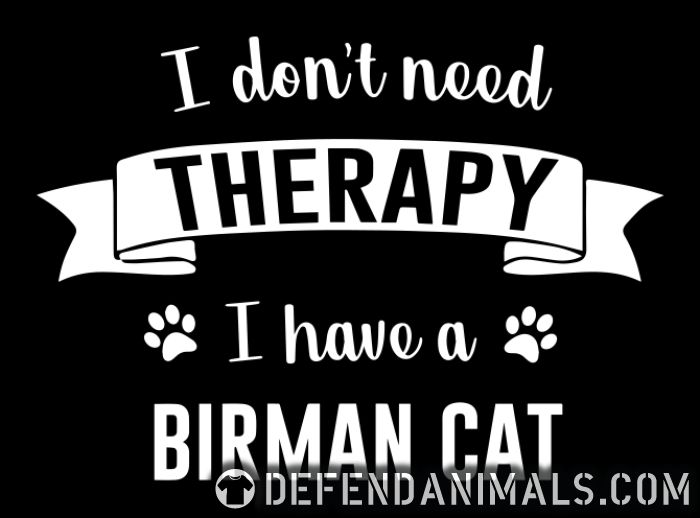 I don't need therapy I have a birman cat - Cat Breeds Women Organic T-shirt