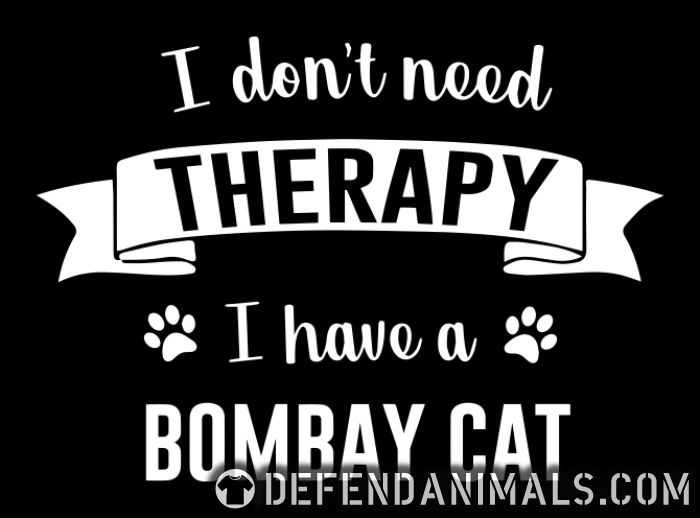 I don't need therapy I have a bombay cat - Cat Breeds Women Organic T-shirt