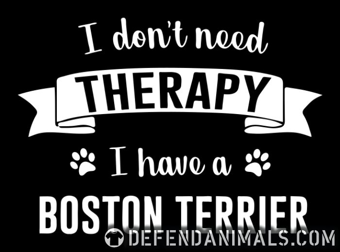 I don't need Therapy I have a boston terrier - Dog Breeds Women Organic T-shirt