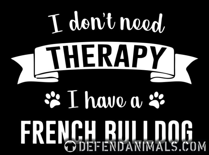 I don't need Therapy I have a french bullgod - Dog Breeds Women Organic T-shirt