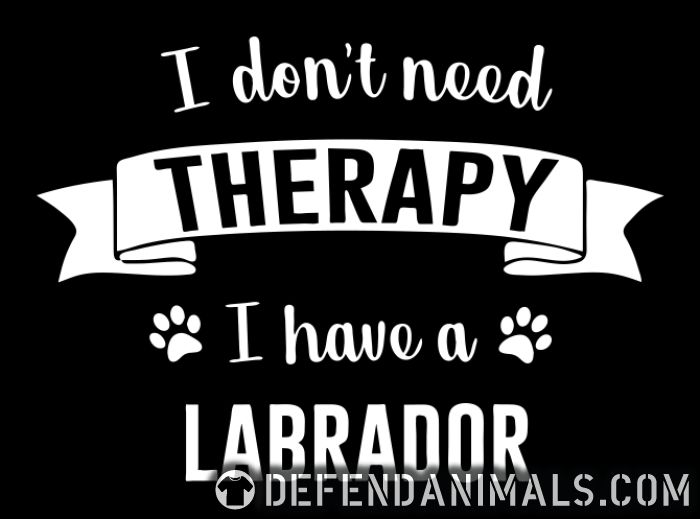 I don't need Therapy I have a Labrador - Dog Breeds Zip hoodie