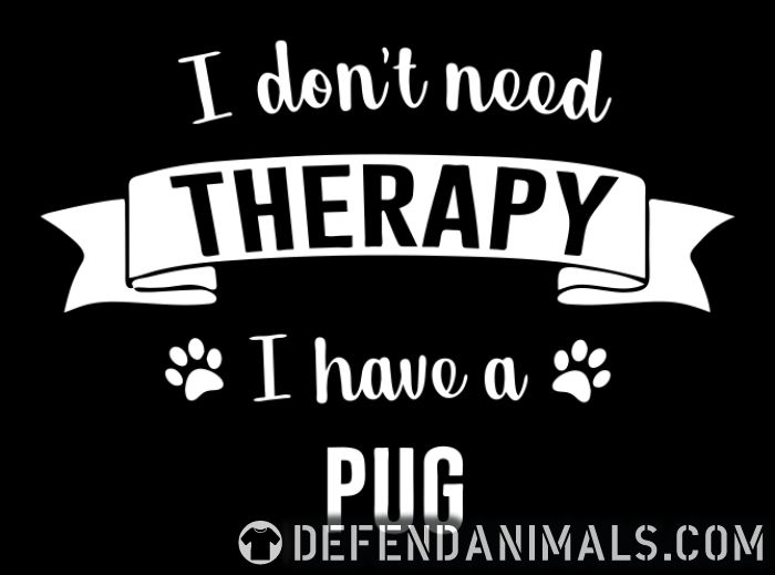 I don't need Therapy I have a pug  - Dog Breeds Women Organic T-shirt
