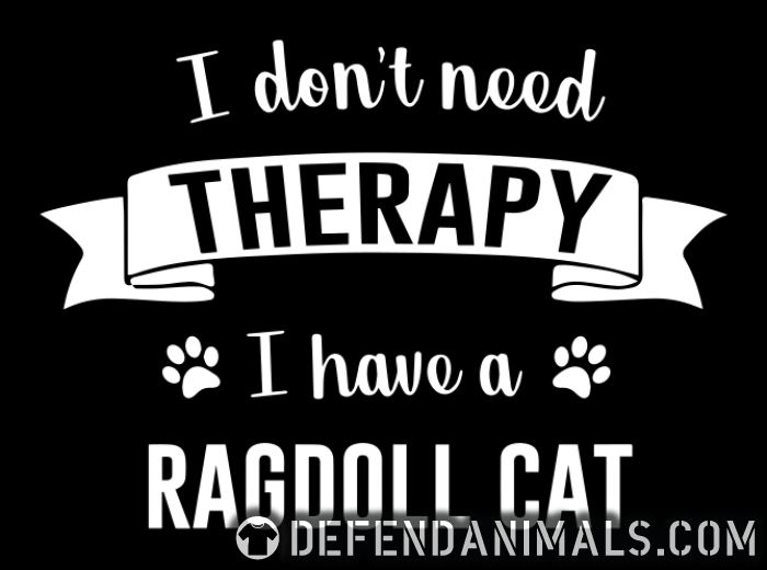 I don't need therapy I have a ragdoll cat - Cat Breeds Women Organic T-shirt