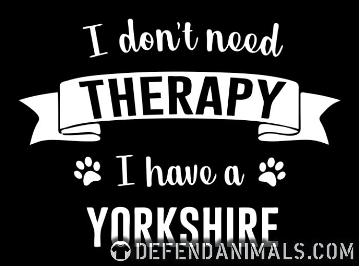 I don't need Therapy I have a Yorkshire - Dog Breeds Women Organic T-shirt