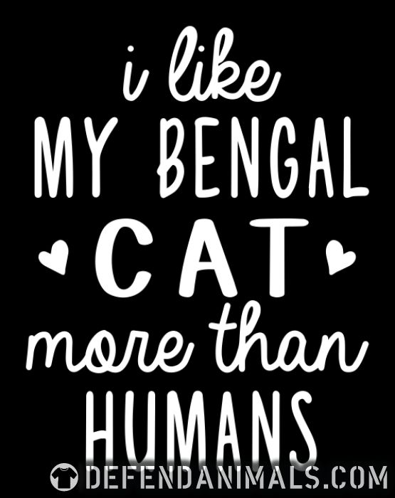 I like my bengal cat more than humans - Cat Breeds T-shirt