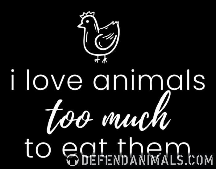I love animals too much to eat them  - Animal Rights Activism T-shirt