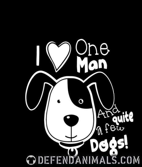 i love one man and quite a few dogs! - Dogs Lovers T-shirt