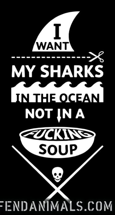 I want my sharks in the ocean not in a fucking soup - Vegan T-shirt