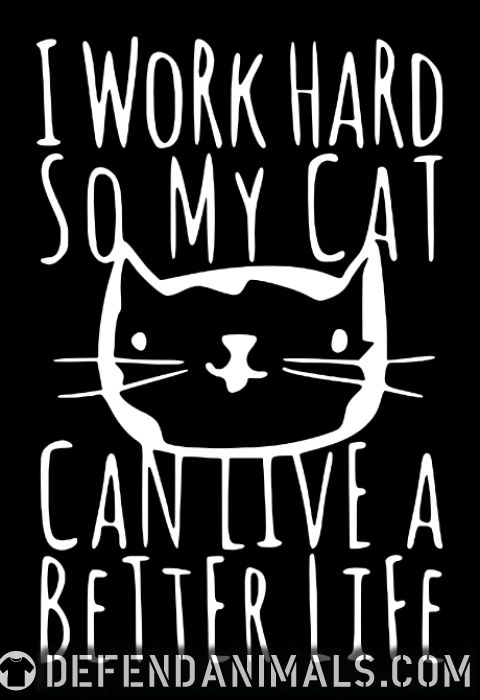 I work hard so my cat can live a better life  - Cats Lovers Women Organic T-shirt