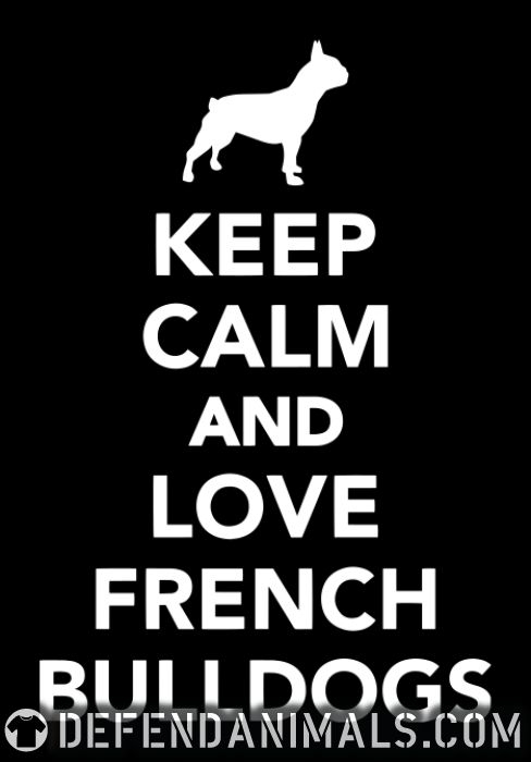 Keep calm and love french bulldogs  - Dog Breeds T-shirt