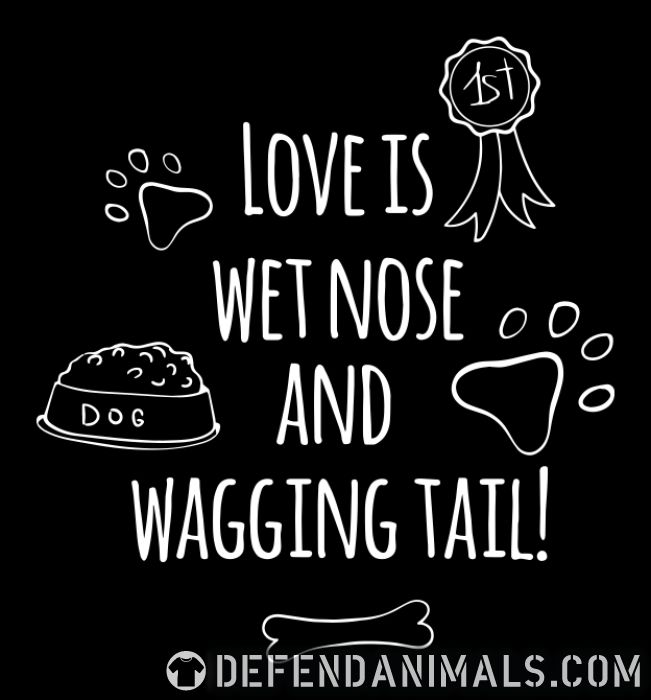 love is wet nose and wagging tail  - Dogs Lovers Women Organic T-shirt