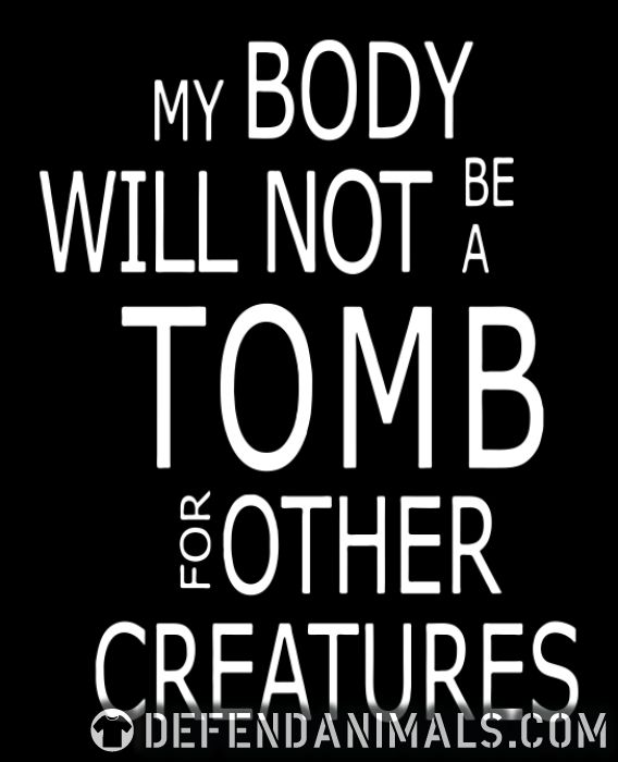 My body will not be a tomb for other creatures - Vegan T-shirt