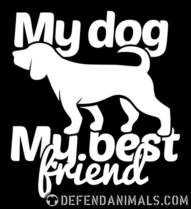 My dog my best friend - Dogs Lovers T-shirt