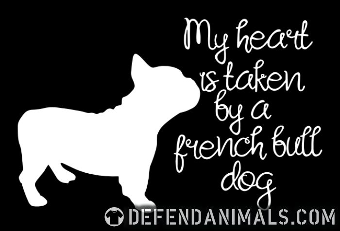 My heart is taken by a french bull dog  - Dog Breeds Women Organic T-shirt