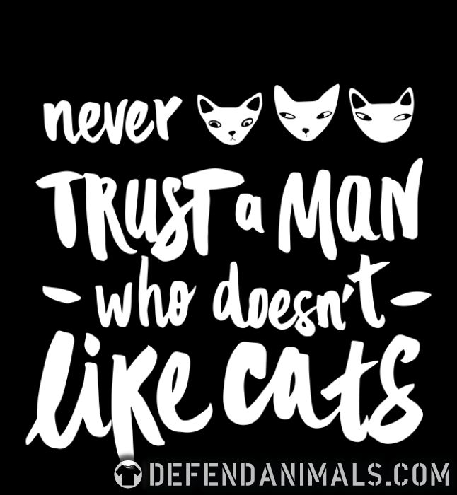 nerver trust a man who doesn't like cats  - Cats Lovers Women Organic T-shirt