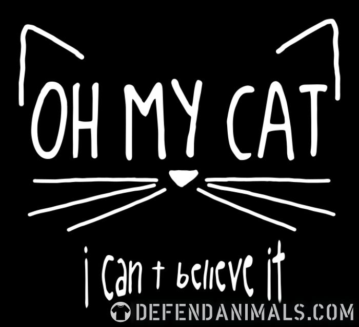 Oh my cat i can t belive it  - Cats Lovers T-shirt