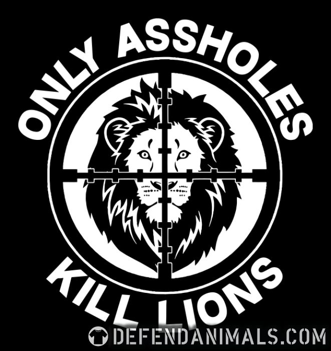 Only assholes kill lions  - Animal Rights Activism Tank top