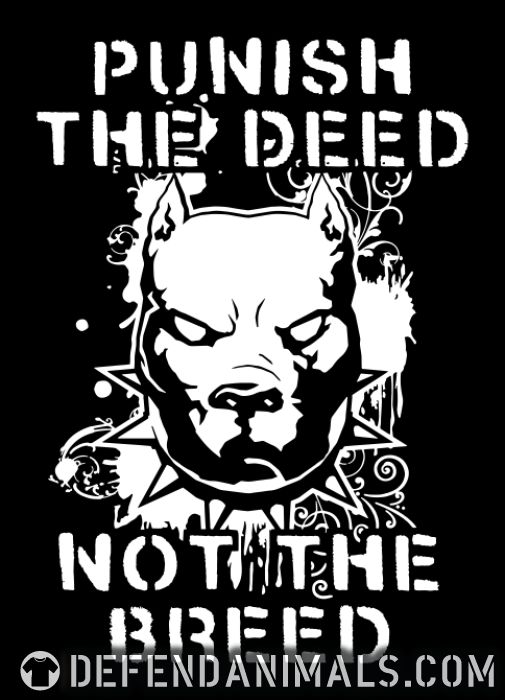 Punish the deed not the breed - Animal Rights Activism T-shirt
