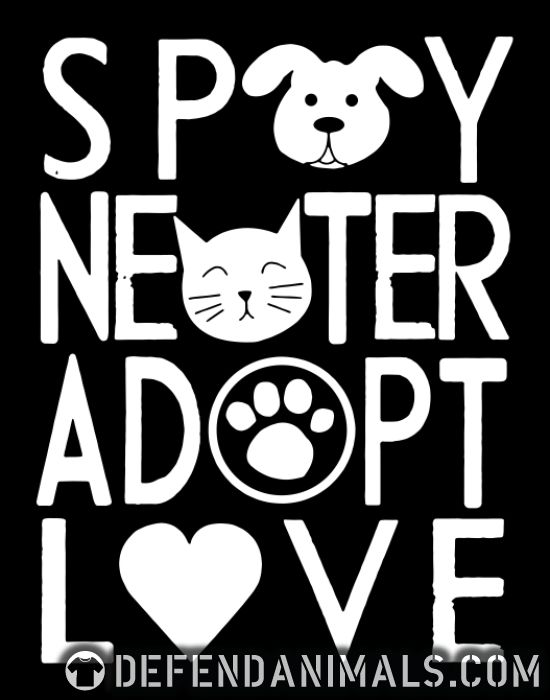 Spay, neuter, adopt, love.  - Animal Rights Activism Tank top