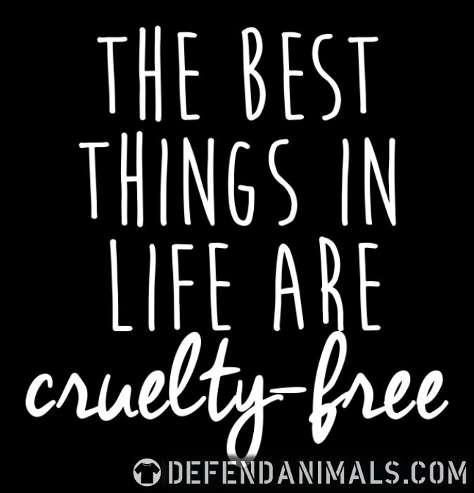 The best thing in life are cruelty-free  - Animal Rights Activism T-shirt