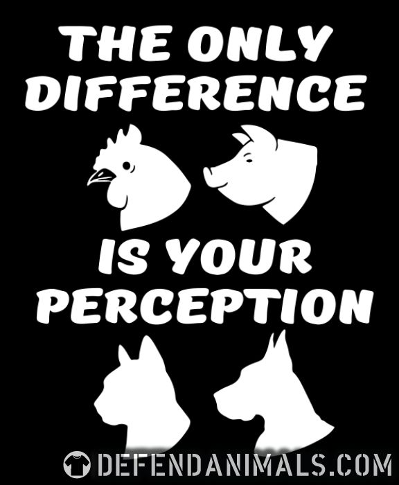 The only difference is your perception - Animal Rights Activism T-shirt