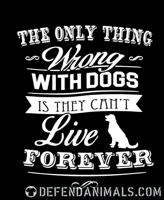 The only thing wrong with dogs is they can't live forever  - Dogs Lovers Women Organic T-shirt