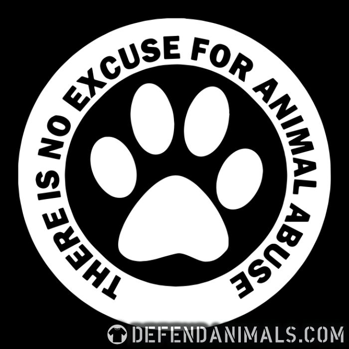 There is no excuse for animal abuse  - Animal Rights Activism T-shirt