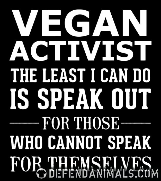 Vegan activist the least I can do is speak out for those who cannot speak for themselves - Vegan T-shirt