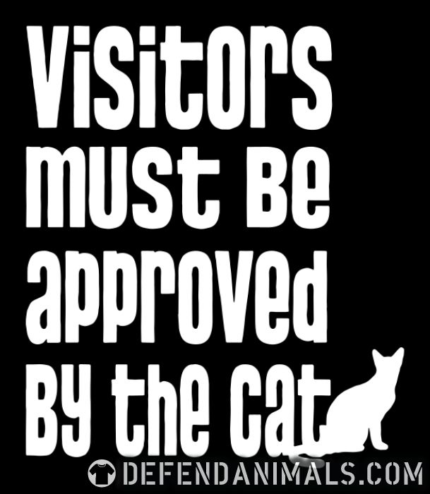 Visitor must be approved by the cat  - Cats Lovers T-shirt