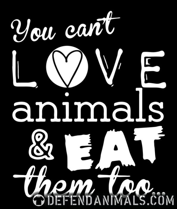 You can't love animals & eat them too - Animal Rights Activism Women Organic T-shirt