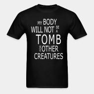 T-shirt My body will not be a tomb for ohter creatures