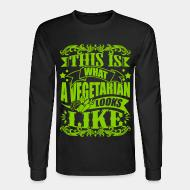 Long sleeves This is what a vegetarian looks like