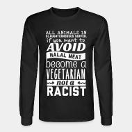 Long sleeves All animals in slaughterhouses suffer avoid halal meat become a vegetarian not a racist