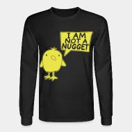 Long sleeves I'am not a nugget