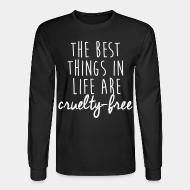 Long sleeves The best thing in life are cruelty-free