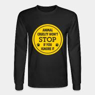 Long sleeves Animal crualty won't stop if you ignore it