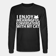 Long sleeves I enjoy meaningful conversations with my cat