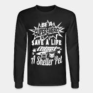 Long sleeves Be a super-hero save a life adopt a shelter pet