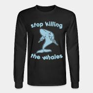 Long sleeves Stop killing the whales