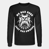 Long sleeves No bad dog just bad owners